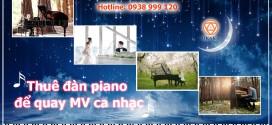Thuê đàn piano để quay MV ca nhạc ở đâu?